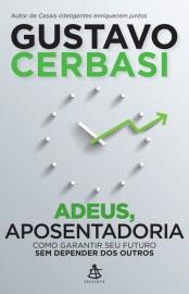 Adeus, aposentadoria – Gustavo Cerbasi Download Grátis