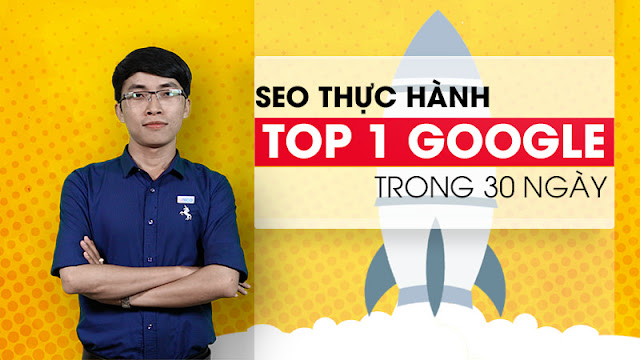 (Giảm 40%) - Khóa học SEO website Top 1 Google trong 30 ngày