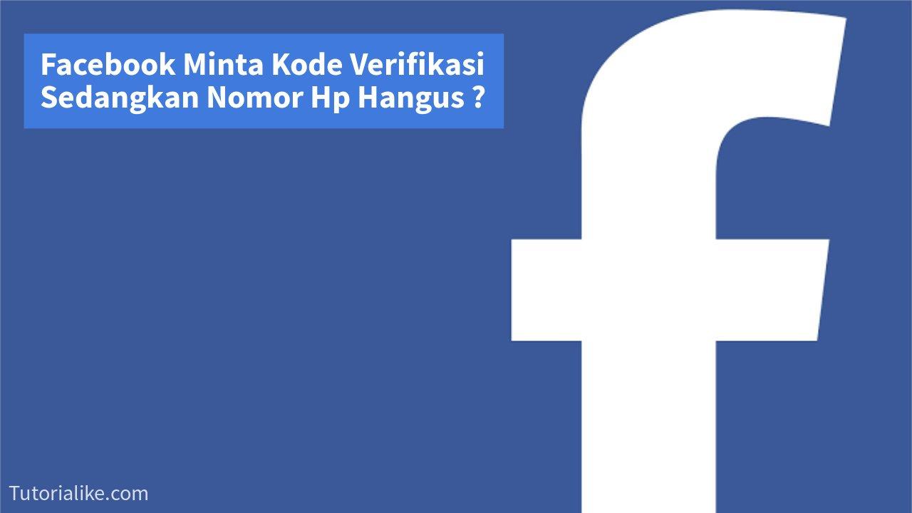 Cara Mengatasi Facebook Minta Kode Verifikasi SMS Sedangkan Nomor Hp Hangus, Ini Solusinya !