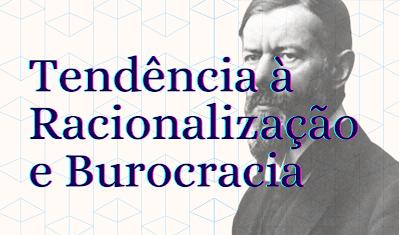racionalização e burocracia max weber