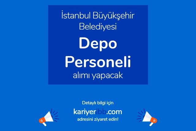 İstanbul Büyükşehir Belediyesi, depo personeli alacak. İBB Kariyer iş ilanı hakkında detaylar kariyeribb.com'da!