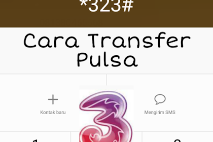 Cara Transfer Pulsa 3 (Tri)