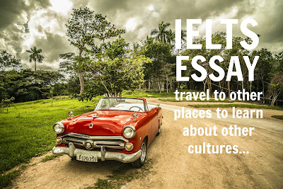 IELTS ESSAY | Some people think that it is necessary to travel to other places to learn about other cultures