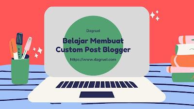 Belajar Cara Membuat Custom Post Di Blogger