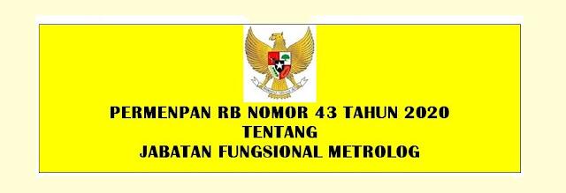 Peraturan Menpan atau Permenpan Rb Nomor  PERMENPAN RB NOMOR 43 TAHUN 2020 TENTANG JABATAN FUNGSIONAL METROLOG
