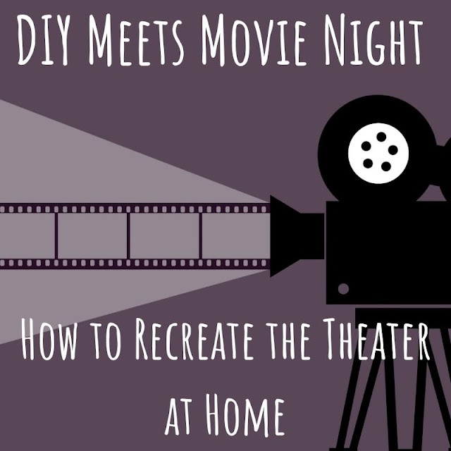 DIY Meets Movie Night: How to Recreate the Theater at Home