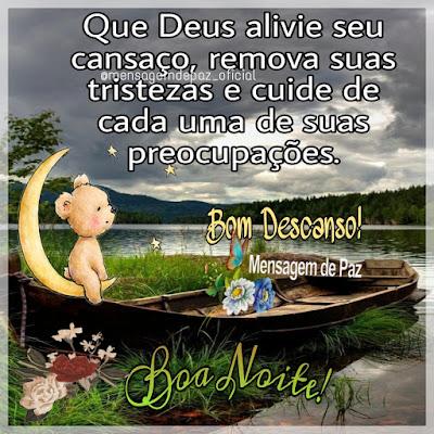 Que Deus alivie seu cansaço, remova suas tristezas e cuide de cada uma de suas preocupações. Bom Descanso! Boa Noite!