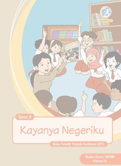 Buku Guru Kelas 4 SD/MI Tema 9: Kayanya Negeriku Kurikulum 2013 Revisi 2017