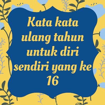 kata kata ulang tahun untuk diri sendiri yang ke 16