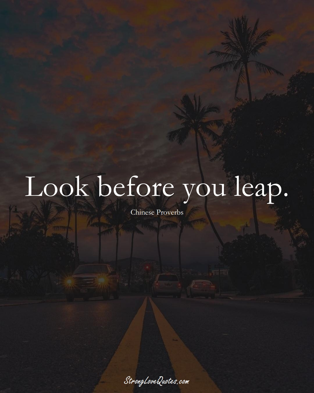 Look before you leap. (Chinese Sayings);  #AsianSayings