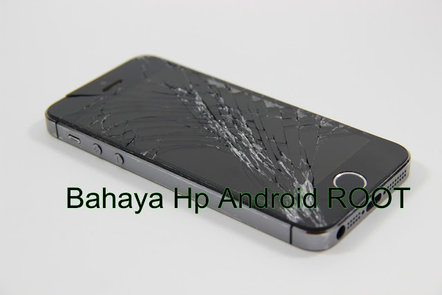 Bahaya root hp android :1 7 Dampak hp android root