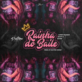 Deyyy Z Feat Aureo Ricardo & Sixten - Rainha do Baile