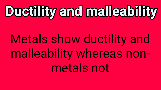 Ductility and malleability of metals and non-metals