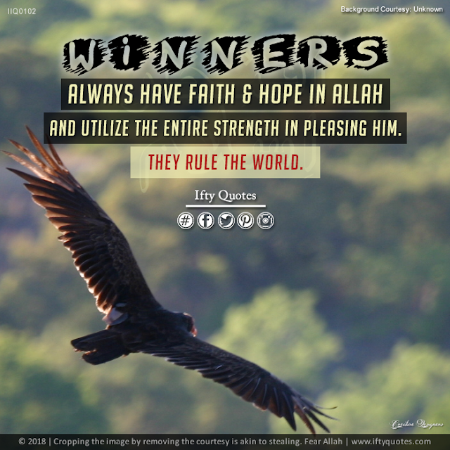 Ifty Quotes | Winners always have faith and hope in Allah and utilise the entire strength in pleasing Him. And they rule the world. | Iftikhar Islam