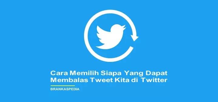Cara Memilih Siapa yang Dapat Membalas Tweet Kita