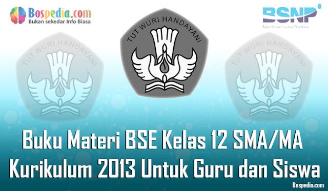 Buku Materi BSE Kelas 12 SMA/MA Kurikulum 2013 Untuk Guru dan Siswa Terbaru