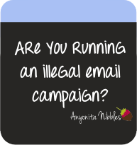 Are You Running an Illegal Email Campaign? From Anyonita Nibbles