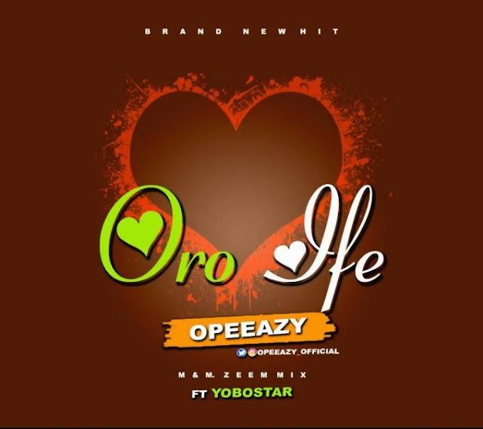 [MUSIC] Opeeazy - Oro Ife Ft. Yobostar    Naijabox247