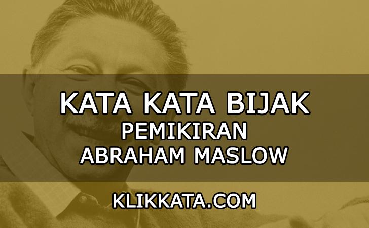Kumpulan Kata Kata Bijak Dari Pemikiran Abraham Maslow