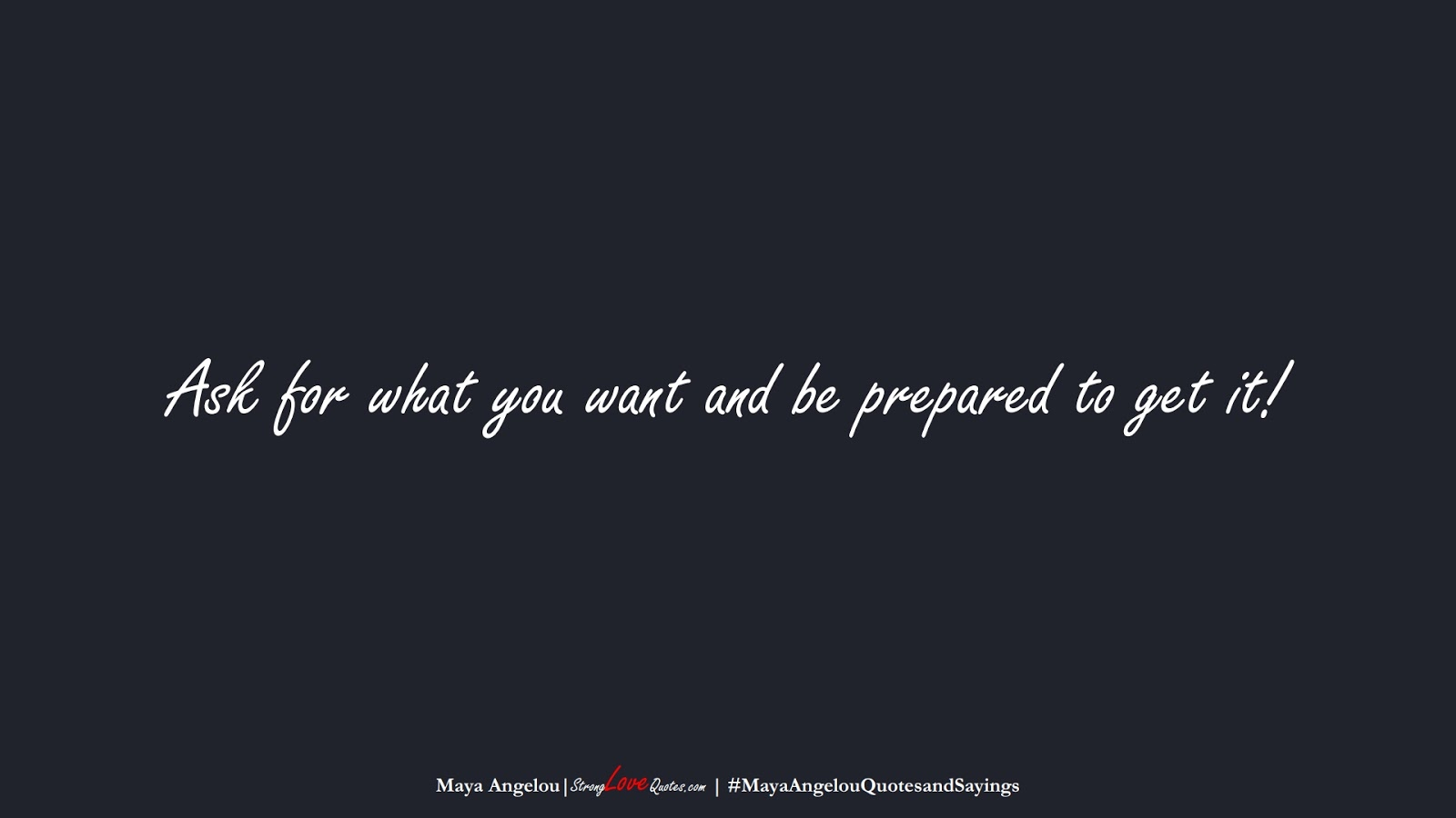 Ask for what you want and be prepared to get it! (Maya Angelou);  #MayaAngelouQuotesandSayings