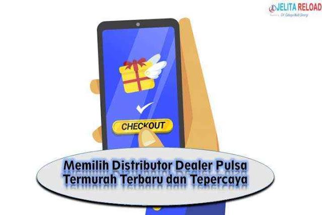 Memilih Distributor Dealer Pulsa Termurah Terbaru dan Tepercaya