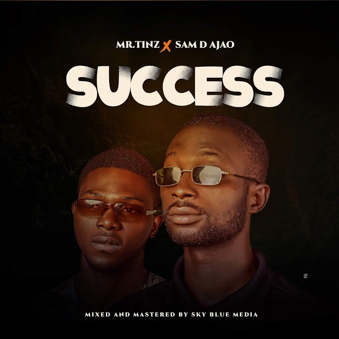 Mp3: Mr Tinz Ft Sam D Ajao - Success