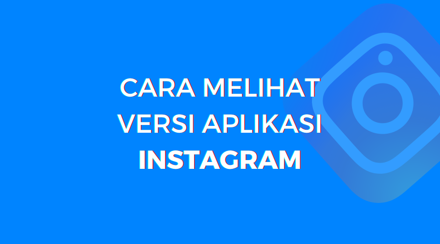 cara mengetahui versi instagram di pc dan laptop
