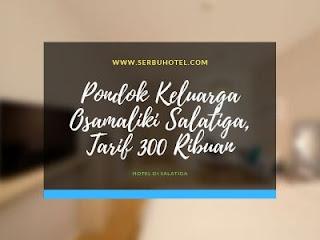 Pondok Keluarga Osamaliki Salatiga, Hotel Di Salatiga Tarif 300 Ribuan