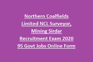 Northern Coalfields Limited NCL Surveyor, Mining Sirdar Recruitment Exam 2020 95 Govt Jobs Online Form