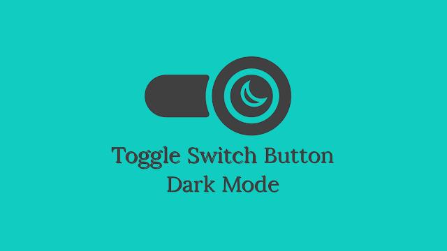 Cara Pasang Night Mode Dengan Toggle Button di Blog