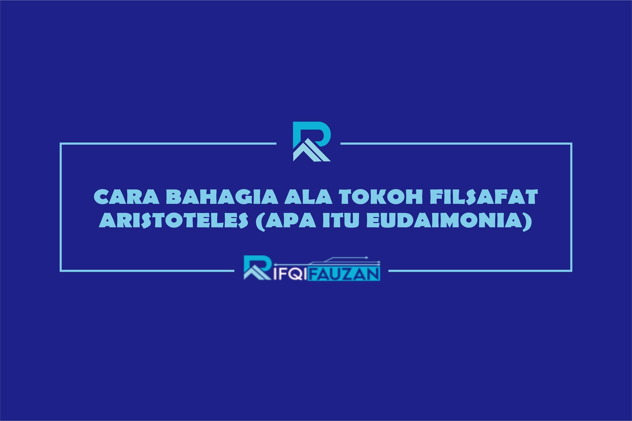 CARA BAHAGIA ALA TOKOH FILSAFAT ARISTOTELES (APA ITU EUDAIMONIA)