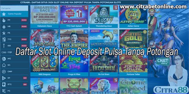 Citra88 Adalah Situs Daftar Slot Online Deposit Pulsa Tanpa Potongan Terpercaya Dan Proses Tercepat Di Indonesia. Tersedia 11 Provider Slot Online Terkenal dan Terbaik Di Asia yaitu: Pragmatic Play, Habanero, Top Trend Gaming, Playstar, Isoftbet, CQ9, Microgaming, Simple Play, Spadegaming, Game Play, Rtg. Semua permainan slot online yang tersedia di Citra88 dapat di mainkan menggunakan pulsa telkomsel, xl dan axis dengan minimal deposit Rp 20.000