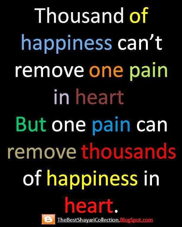 Thousand of happiness can't remove one pain in heart