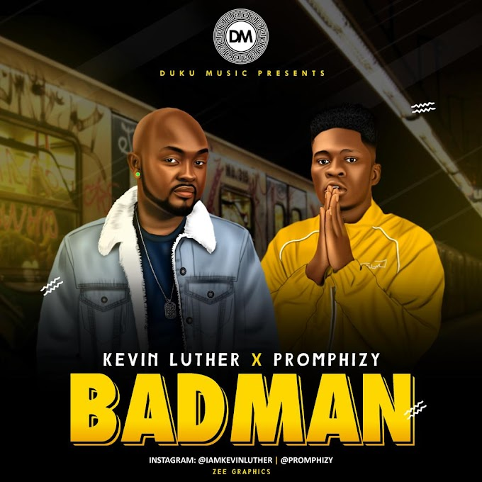 [Music] Kevin Luther Ft Promphizy Badman (Prod.By Wxla M&M By Kayomusiq)