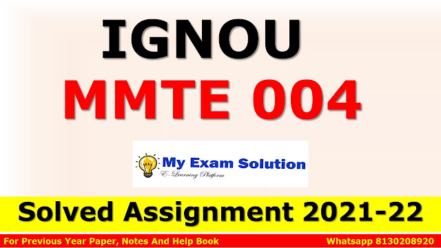 MMTE 004 Solved Assignment 2021-22