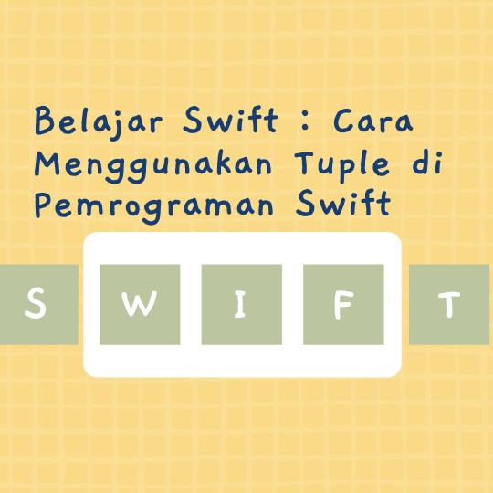 Cara Menggunakan Tuple di Pemrograman Swift