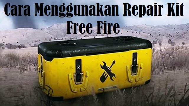 Cara Menggunakan Repair Kit Free Fire
