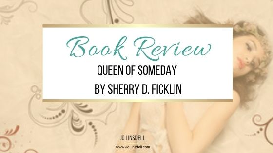 Book Review:Queen of Someday by Sherry D. Ficklin