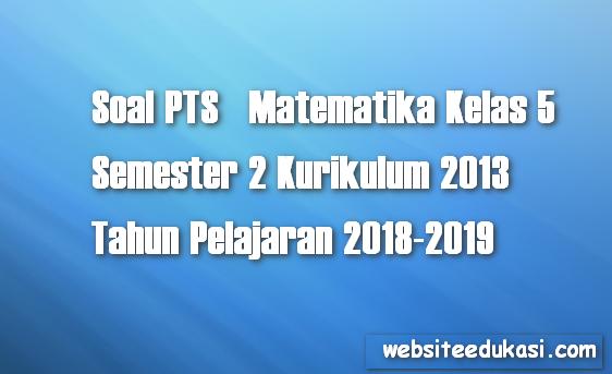 Soal PTS Matematika Kelas 5 Semester 2 K13 tahun 2018/2019