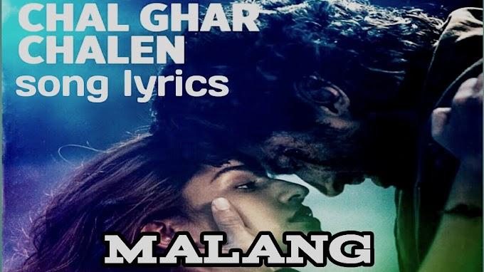 CHAL GHAR CHALEN LYRICS-MALANG