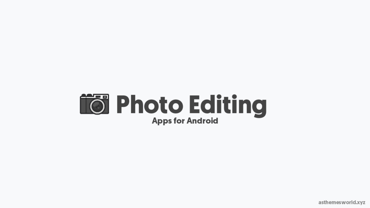 5 Best Android Apps for Photo Editing in 2021