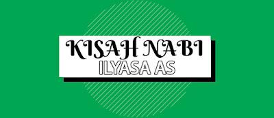 KISAH NABI ILYASA AS