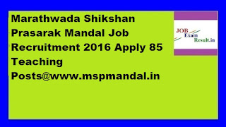 Marathwada Shikshan Prasarak Mandal Job Recruitment 2016 Apply 85 Teaching Posts@www.mspmandal.in