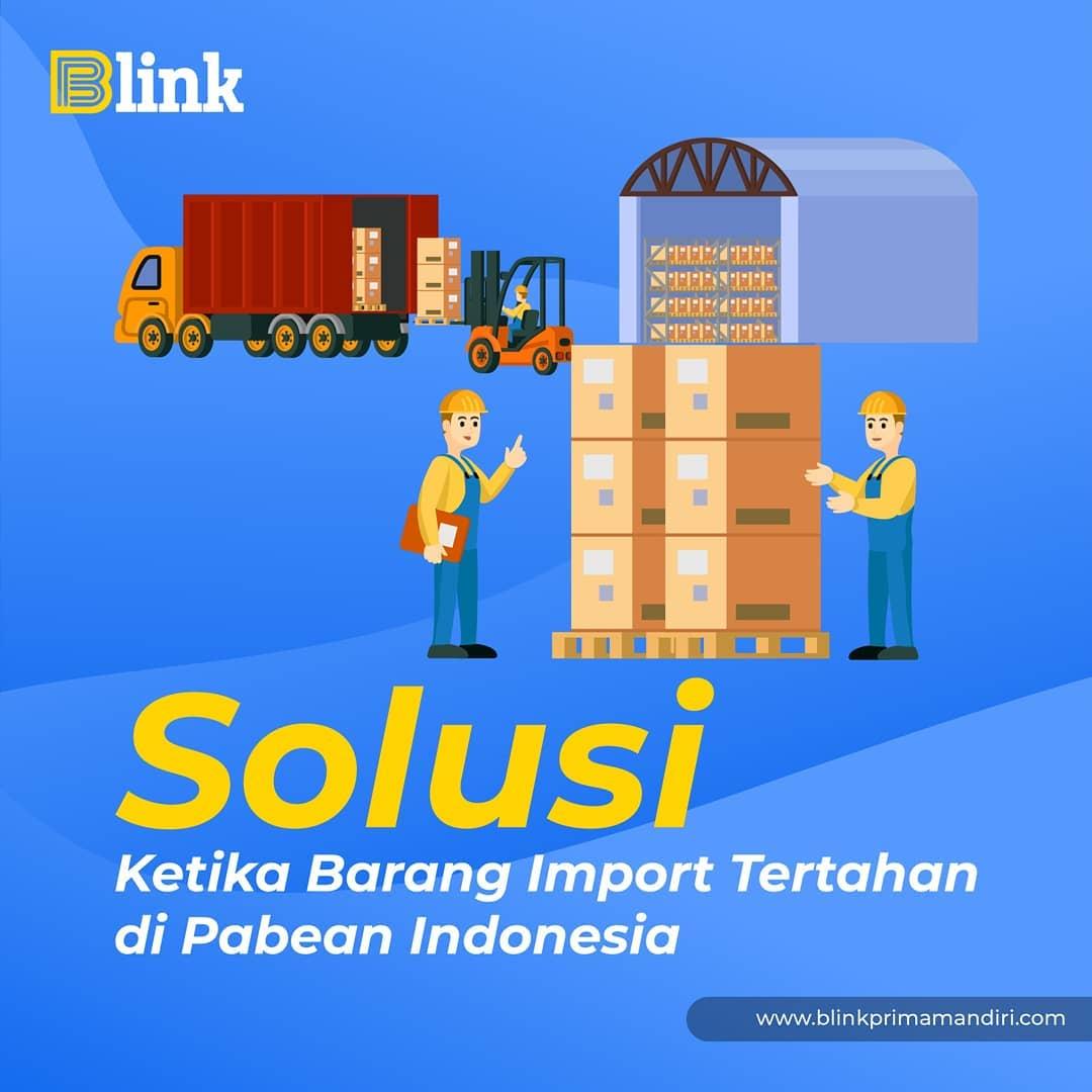 Solusi ketika Barang Import Tertahan di Pabean Indonesia