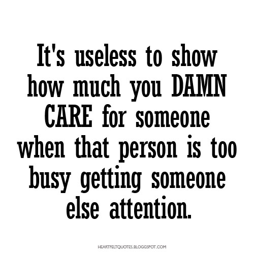 It's Useless To Show How Much You DAMN CARE For Someone