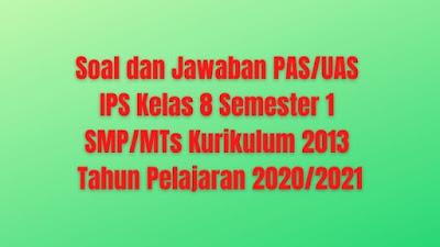 Soal dan Jawaban PAS/UAS IPS Kelas 8 Semester 1 SMP/MTs Kurikulum 2013 TP 2020/2021