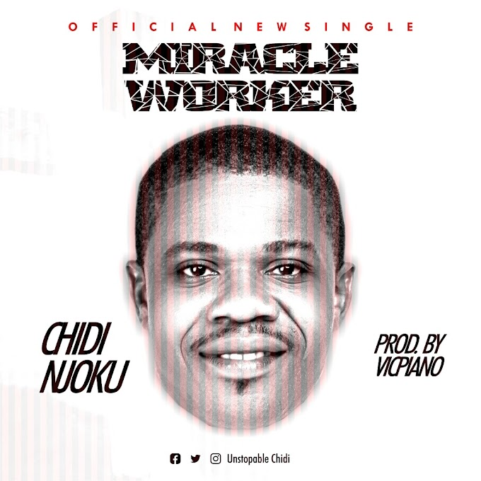 MIRACLE WORKER BY CHIDI NJOKU(UNSTOPPABLE CHIDI)  PROD  BY VICPIANO