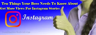 Ten Things Your Boss Needs To Know About How To Get More Views For Instagram Stories
