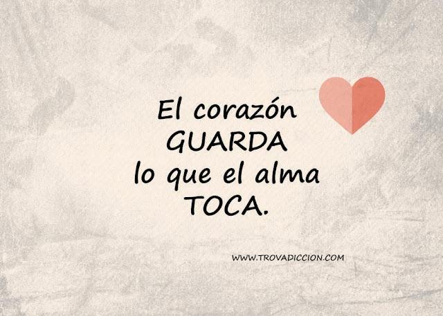 El corazón guarda lo que el alma toca...