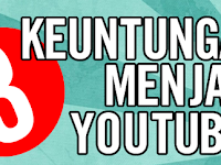 3 Keuntungan Menjadi Youtuber
